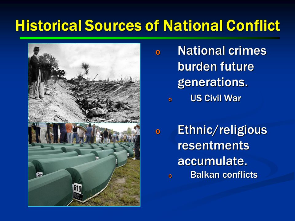 Historical Sources of National Conflict o National crimes burden future generations.