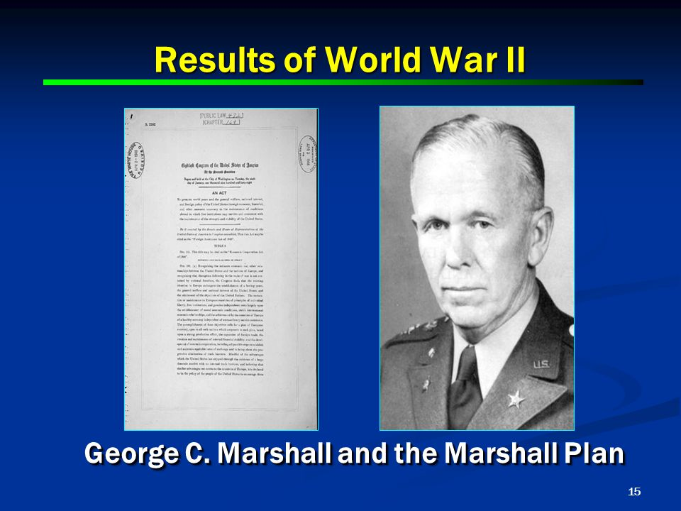 15 Results of World War II George C. Marshall and the Marshall Plan