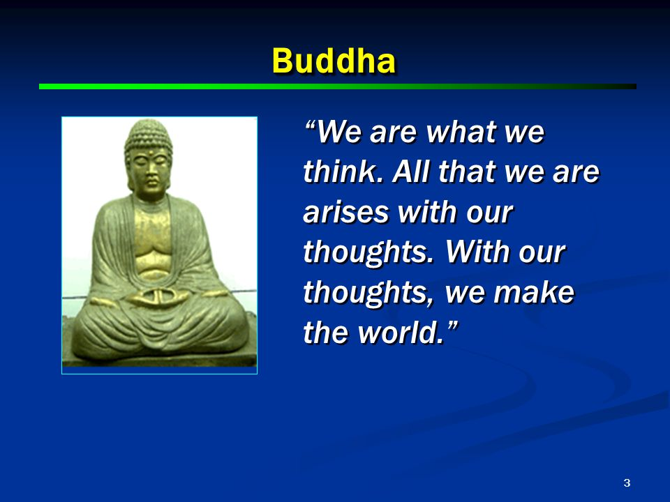 3 BuddhaBuddha We are what we think.All that we are arises with our thoughts.