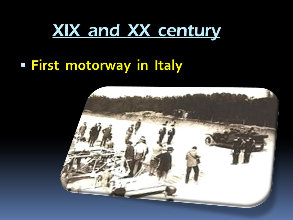 XIX and XX century  First motorway in Italy