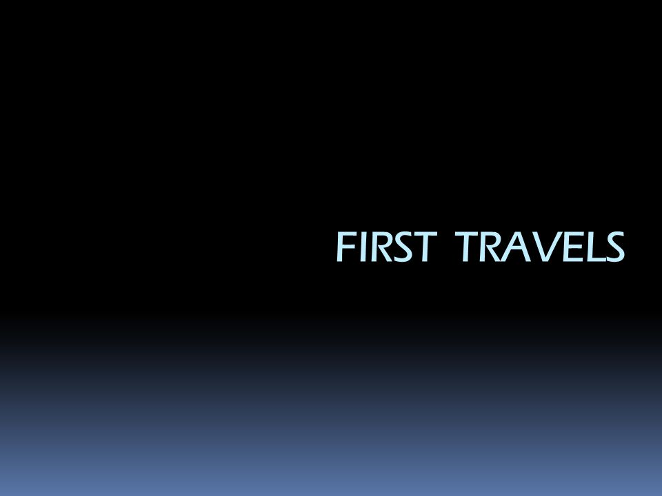FIRST TRAVELS