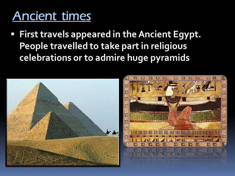 Ancient times  First travels appeared in the Ancient Egypt.