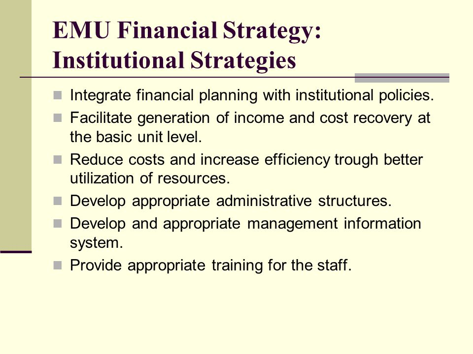 EMU Financial Strategy: Institutional Strategies Integrate financial planning with institutional policies.