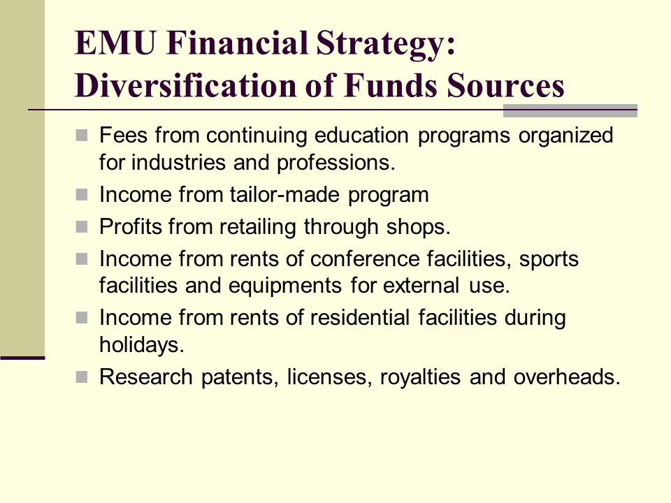 EMU Financial Strategy: Diversification of Funds Sources Fees from continuing education programs organized for industries and professions.