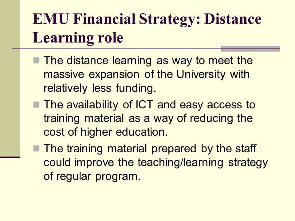 EMU Financial Strategy: Distance Learning role The distance learning as way to meet the massive expansion of the University with relatively less funding.