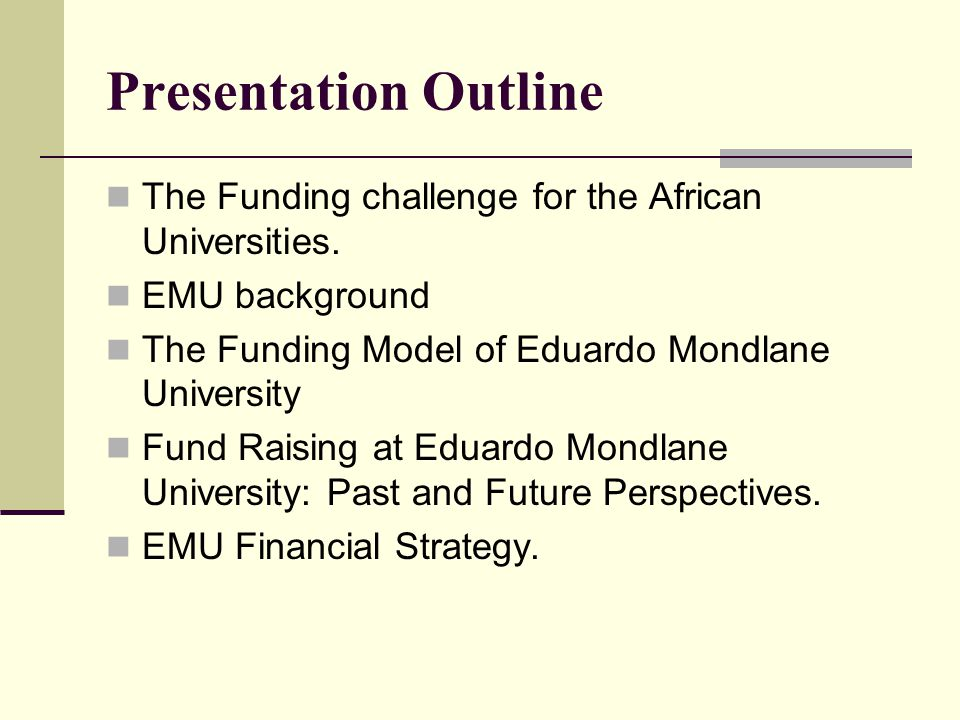 Presentation Outline The Funding challenge for the African Universities.