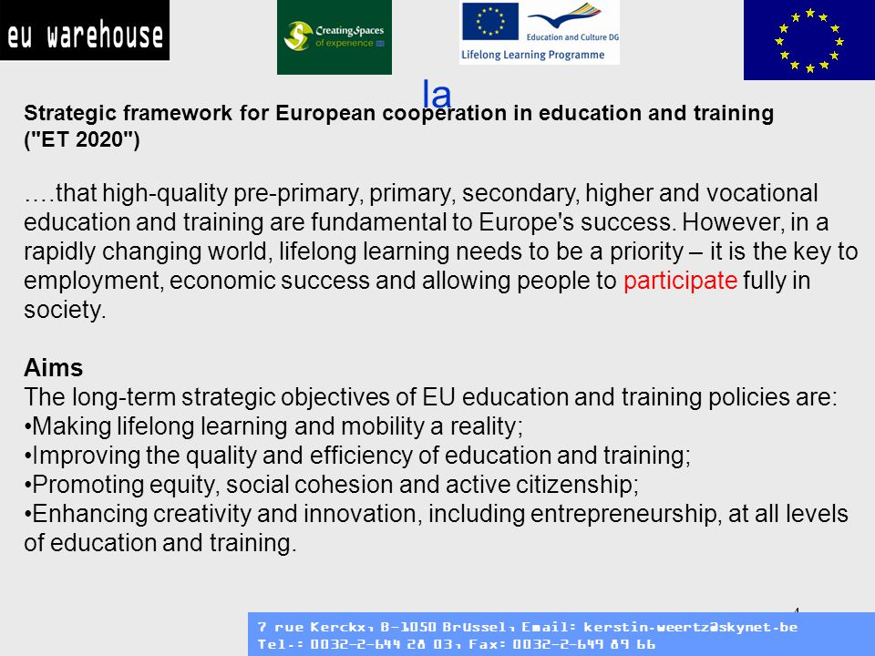 5 la Strategic framework for European cooperation in education and training ( ET 2020 ) Activities EU level activities are being developed to address priority areas in each of the different levels of education and training – early childhood, school, higher, vocational and adult education – based on these overall aims.