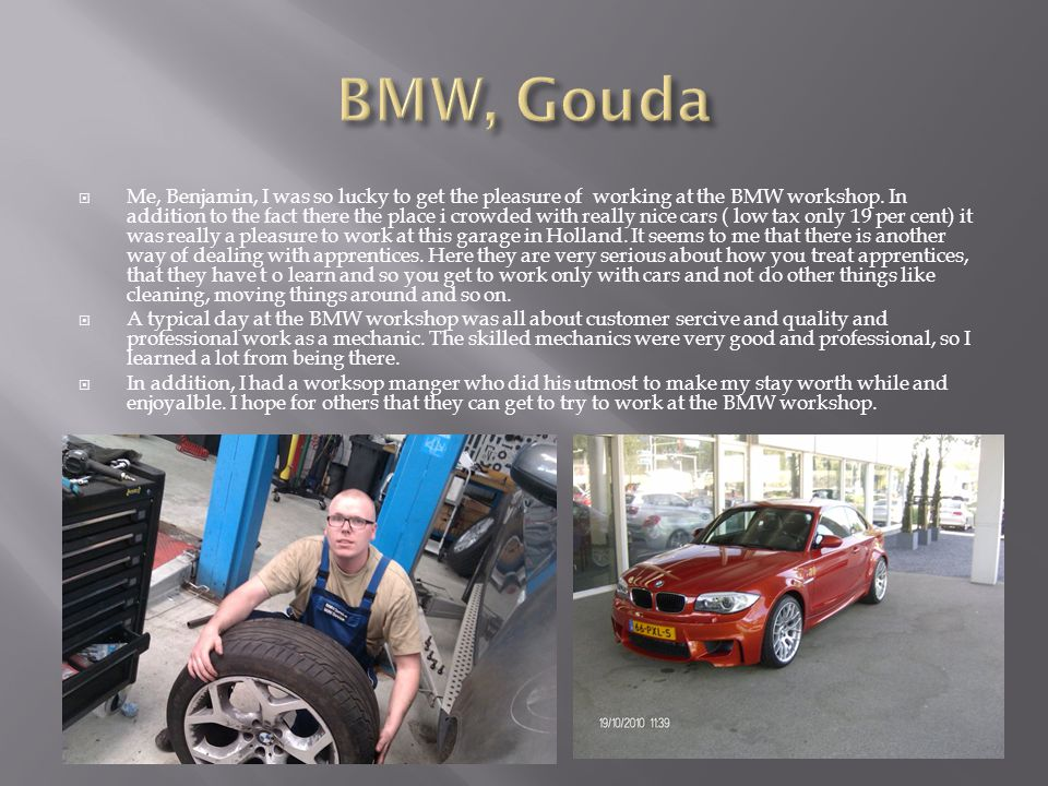  Me, Benjamin, I was so lucky to get the pleasure of working at the BMW workshop.