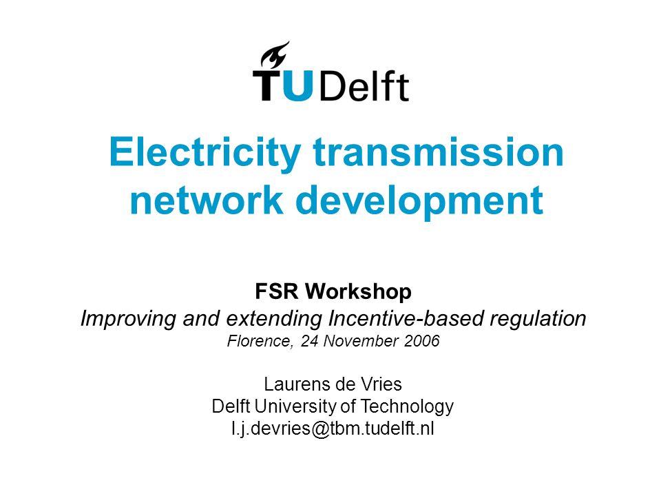 Electricity transmission network development FSR Workshop Improving and extending Incentive-based regulation Florence, 24 November 2006 Laurens de Vri