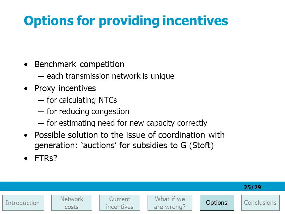 25/29 Options for providing incentives Benchmark competition ─ each transmission network is unique Proxy incentives ─ for calculating NTCs ─ for reduc