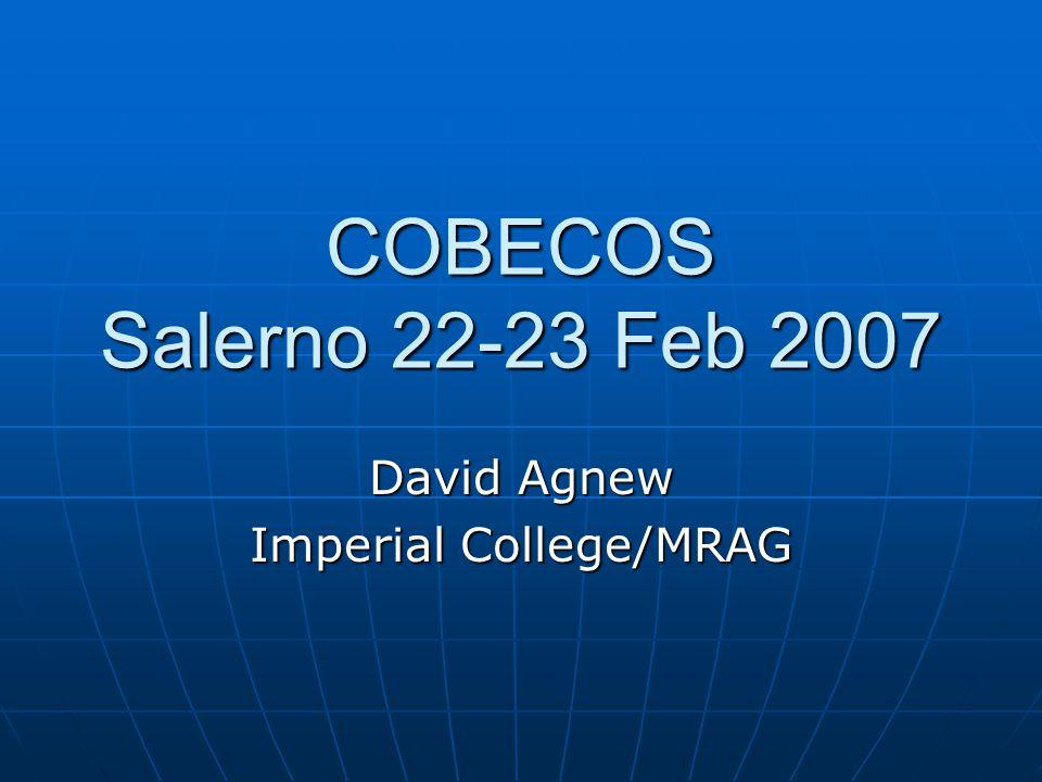 COBECOS Salerno 22-23 Feb 2007 David Agnew Imperial College/MRAG