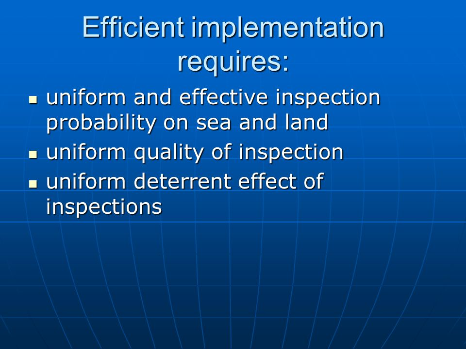 Efficient implementation requires: uniform and effective inspection probability on sea and land uniform and effective inspection probability on sea an