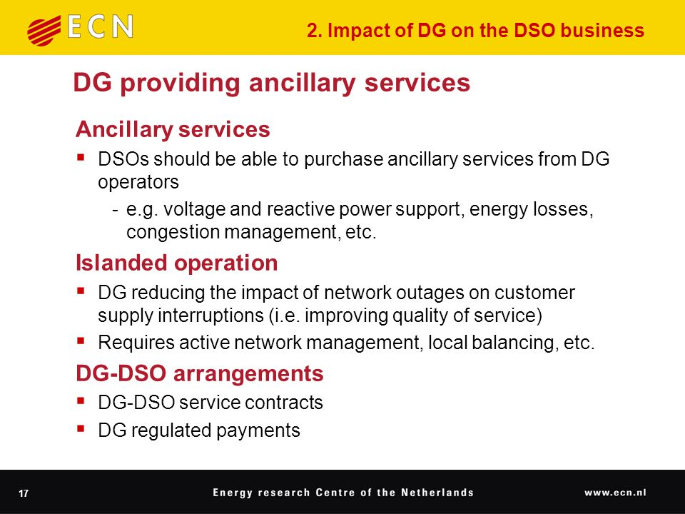 17 DG providing ancillary services Ancillary services  DSOs should be able to purchase ancillary services from DG operators ‑ e.g.