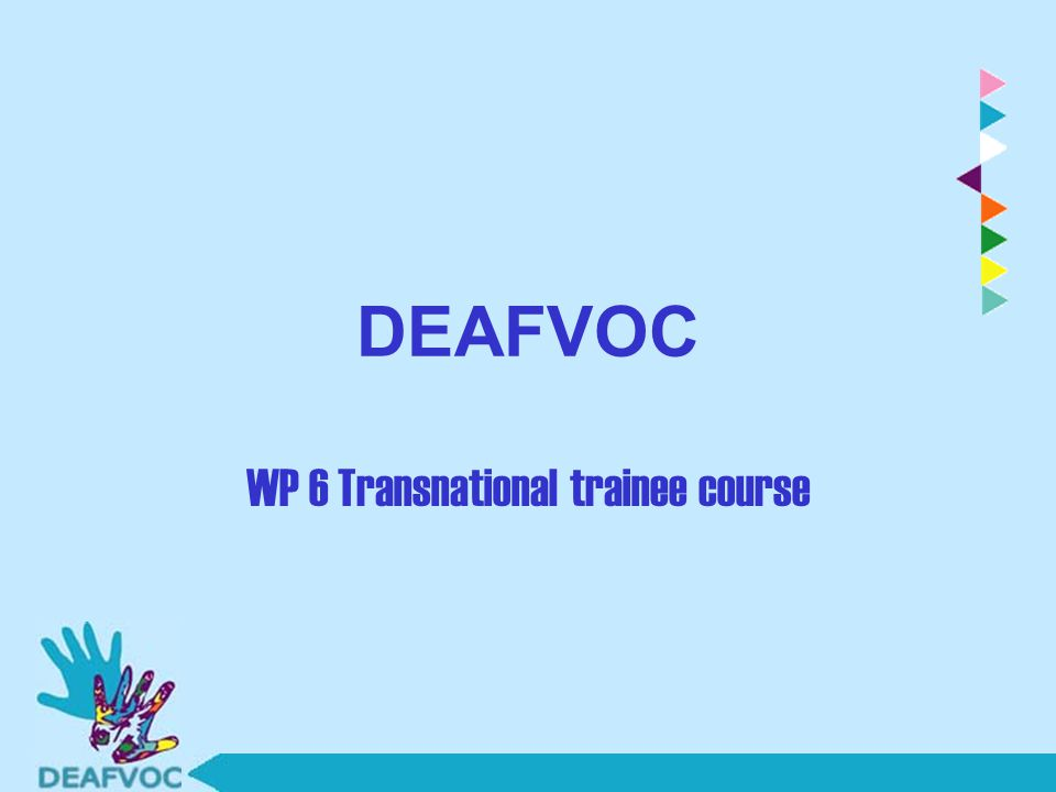 DEAFVOC WP 6 Transnational trainee course