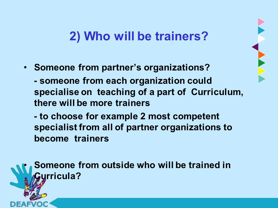 2) Who will be trainers. Someone from partner's organizations.