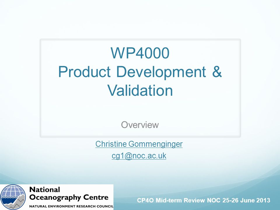 CP4O Mid-term Review NOC 25-26 June 2013 WP4000 Product Development & Validation Overview Christine Gommenginger cg1@noc.ac.uk