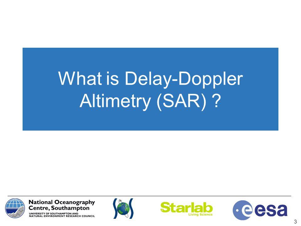 3 What is Delay-Doppler Altimetry (SAR) ?