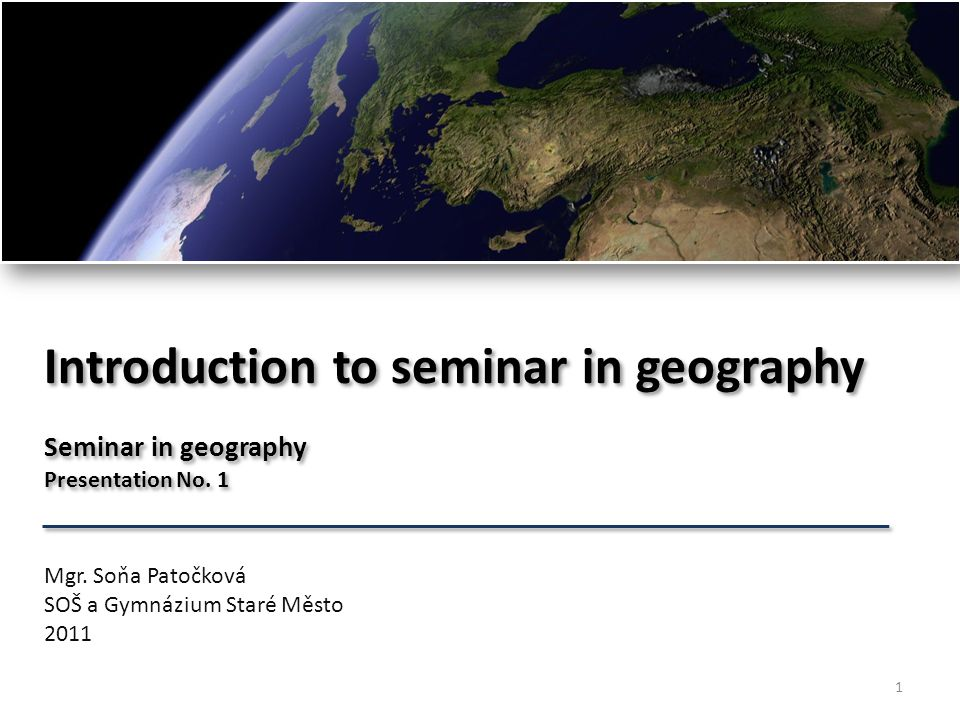 Introduction to seminar in geography Seminar in geography Presentation No.