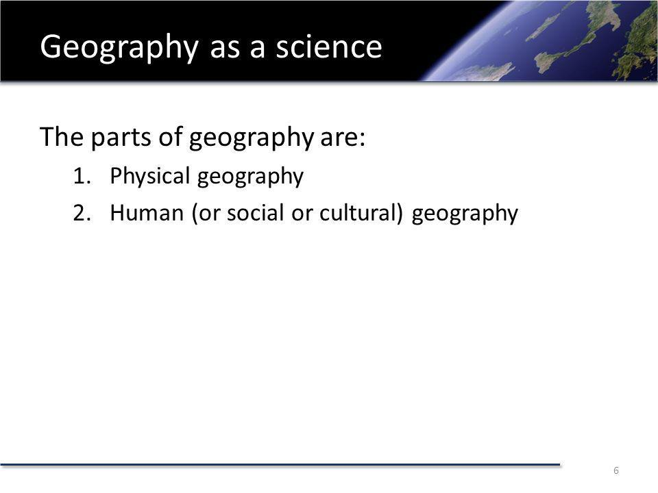 Geography as a science Physical geography – Atmosphere (climate zones, atmospheric pressure) – Biosphere (flora and fauna) – Hydrosphere (rivers and streams) – Litosphere (glaciers, plate tectonic) – Pedosphere (soil) Knowledge of physical geography of the planet is important for every serious student of the planet.