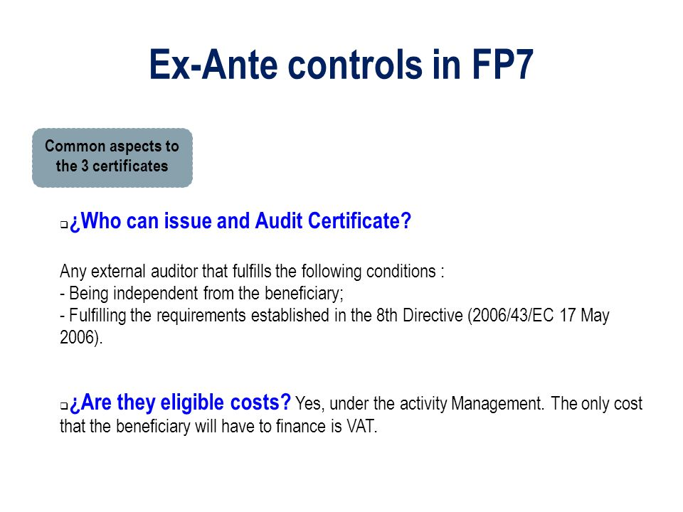Ex-Ante controls in FP7 Common aspects to the 3 certificates  ¿Are they eligible costs? Yes, under the activity Management. The only cost that the be