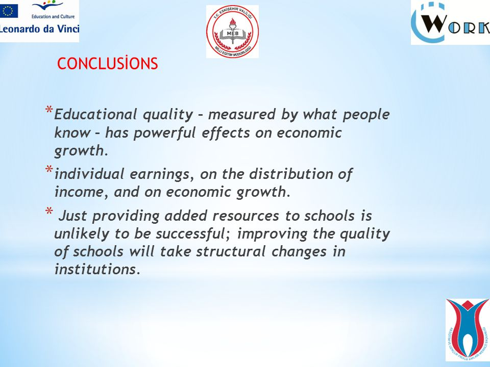 * Educational quality – measured by what people know – has powerful effects on economic growth.
