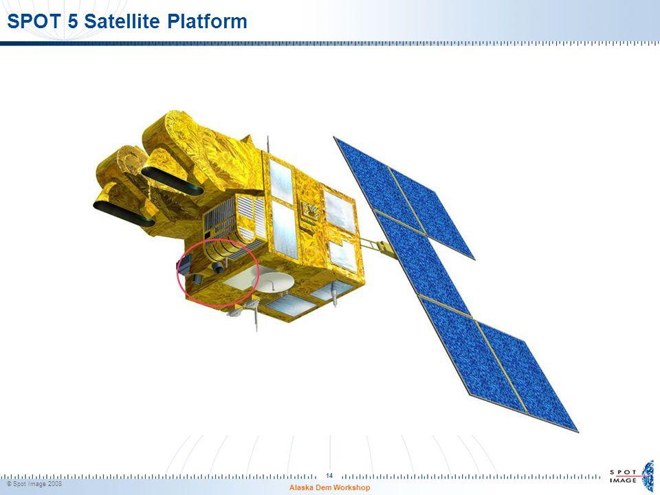 SPOT 5 Satellite Platform © Spot Image 2008 14 Alaska Dem Workshop
