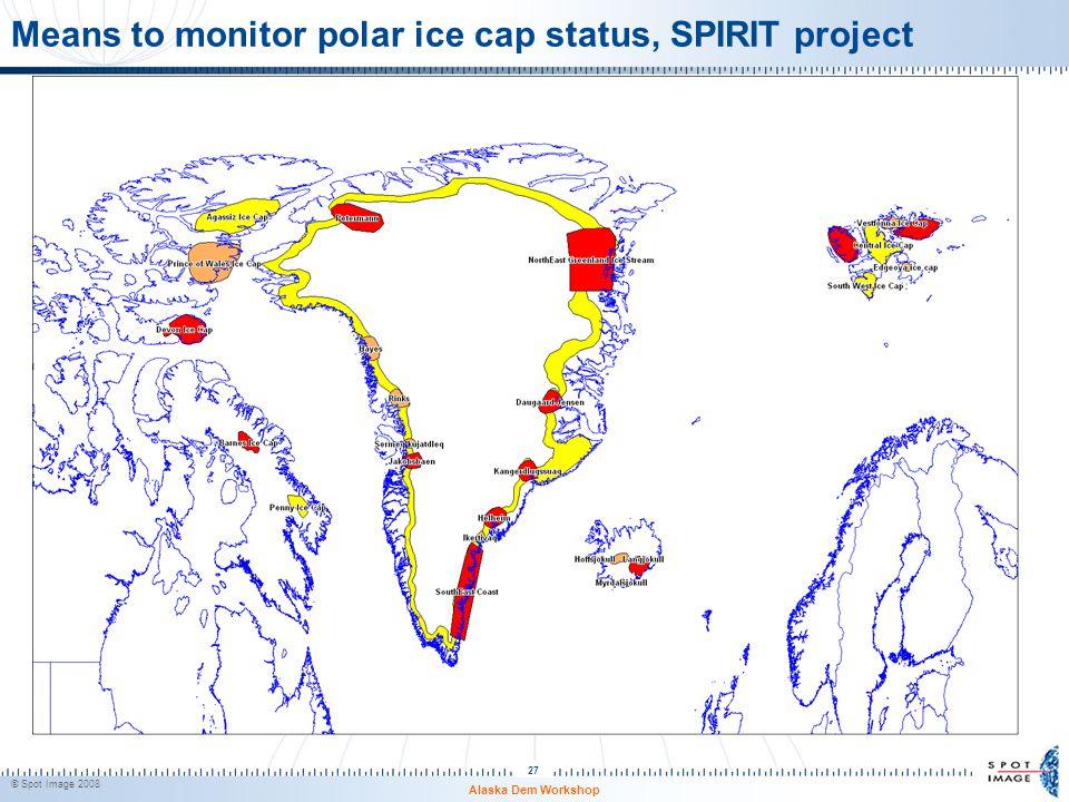 © Spot Image 2008 27 Means to monitor polar ice cap status, SPIRIT project Alaska Dem Workshop