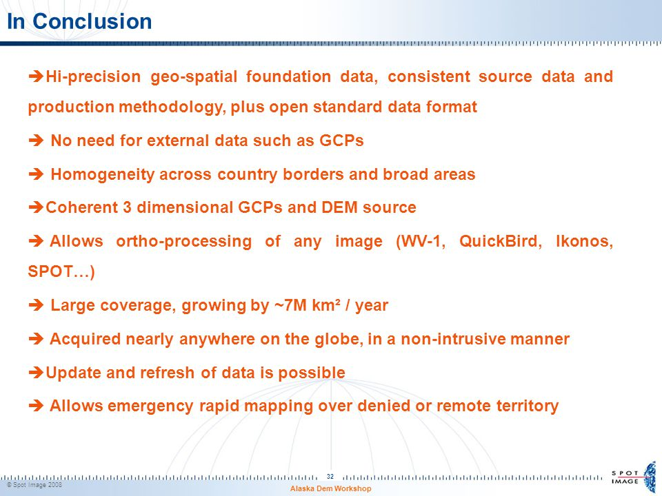 © Spot Image 2008 32 In Conclusion  Hi-precision geo-spatial foundation data, consistent source data and production methodology, plus open standard d