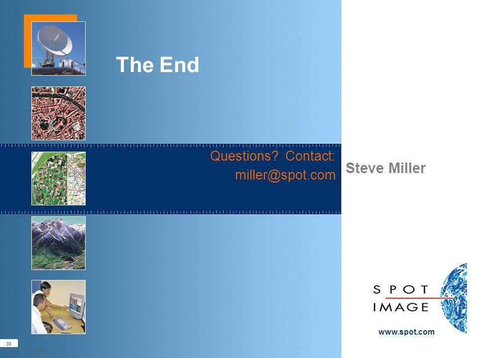 Steve Miller www.spot.com The End Questions? Contact: miller@spot.com © Spot Image 2008 33
