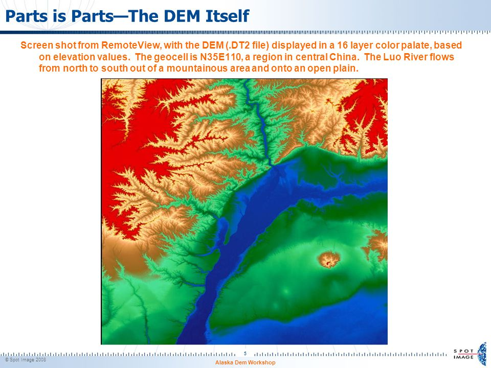© Spot Image 2008 5 Parts is Parts—The DEM Itself Screen shot from RemoteView, with the DEM (.DT2 file) displayed in a 16 layer color palate, based on