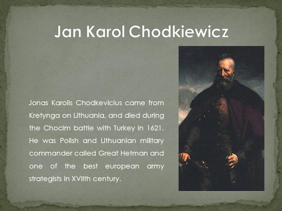 Jonas Karolis Chodkevicius came from Kretynga on Lithuania, and died during the Chocim battle with Turkey in 1621.