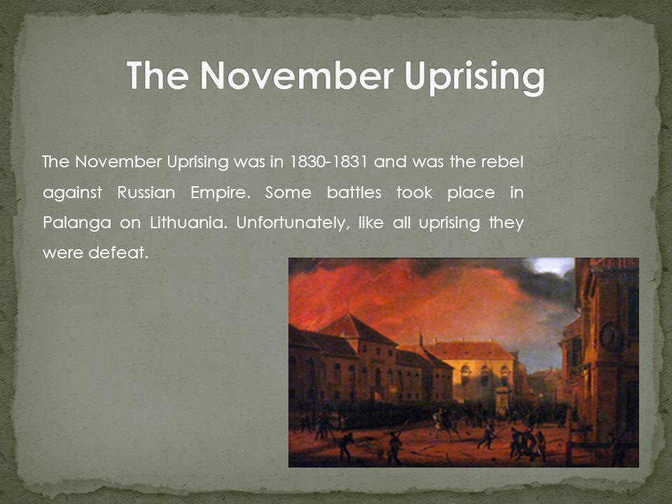 The November Uprising was in 1830-1831 and was the rebel against Russian Empire.