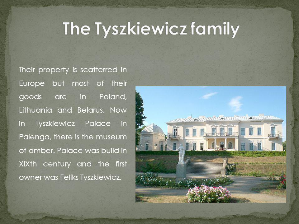 Their property is scatterred in Europe but most of their goods are in Poland, Lithuania and Belarus.