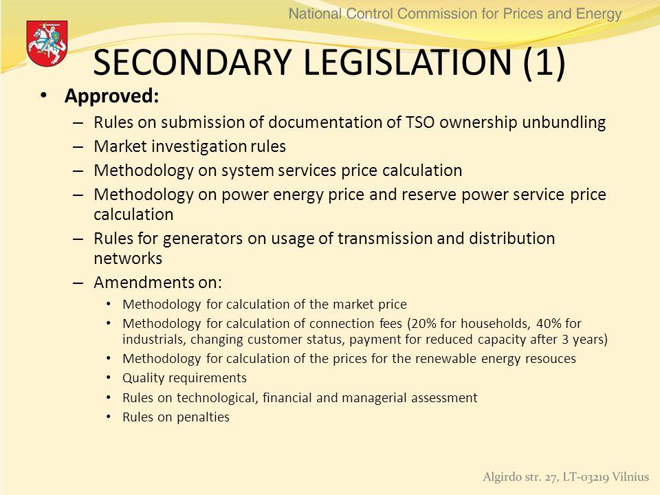 SECONDARY LEGISLATION (1) Approved: – Rules on submission of documentation of TSO ownership unbundling – Market investigation rules – Methodology on s