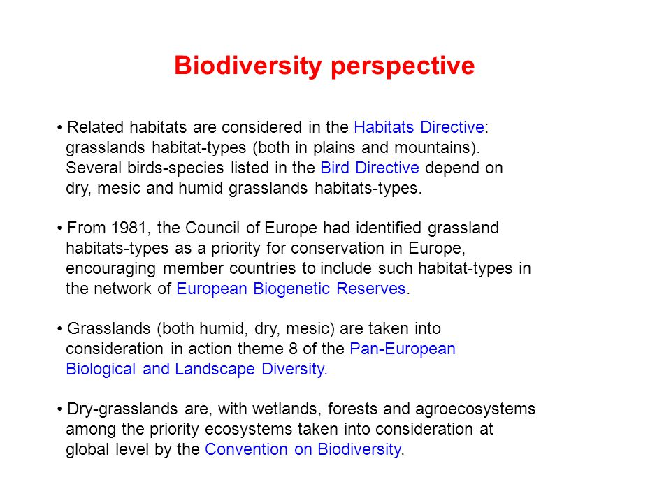 Biodiversity perspective Related habitats are considered in the Habitats Directive: grasslands habitat-types (both in plains and mountains). Several b