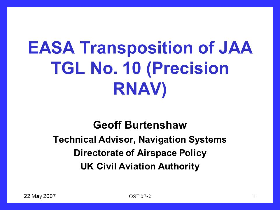 22 May 2007OST 07-21 EASA Transposition of JAA TGL No.