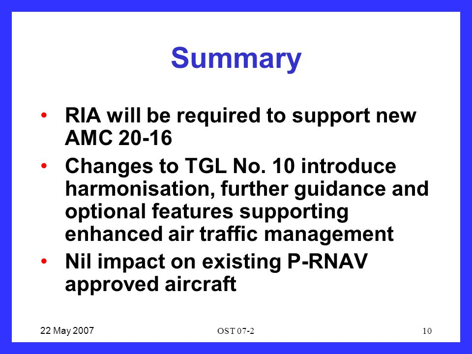 22 May 2007OST 07-210 Summary RIA will be required to support new AMC 20-16 Changes to TGL No.