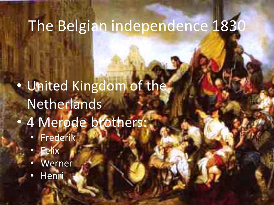 The Belgian independence 1830 United Kingdom of the Netherlands 4 Merode brothers: Frederik Felix Werner Henri