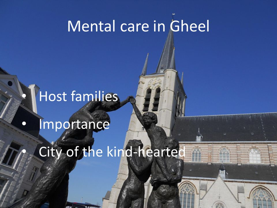 Mental care in Gheel Host families Importance City of the kind-hearted