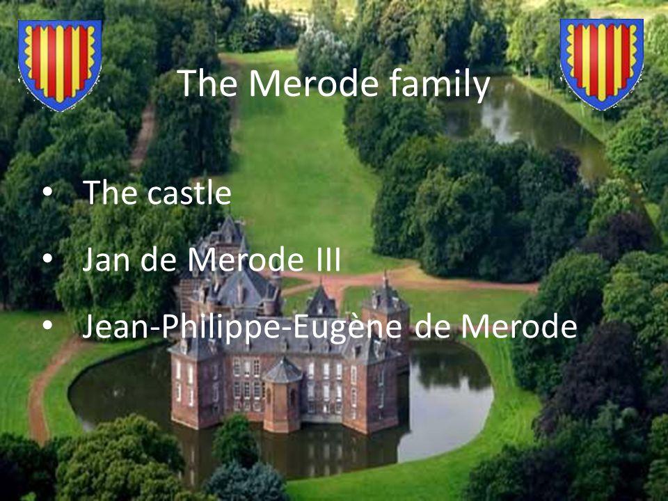 The Merode family The castle Jan de Merode III Jean-Philippe-Eugène de Merode