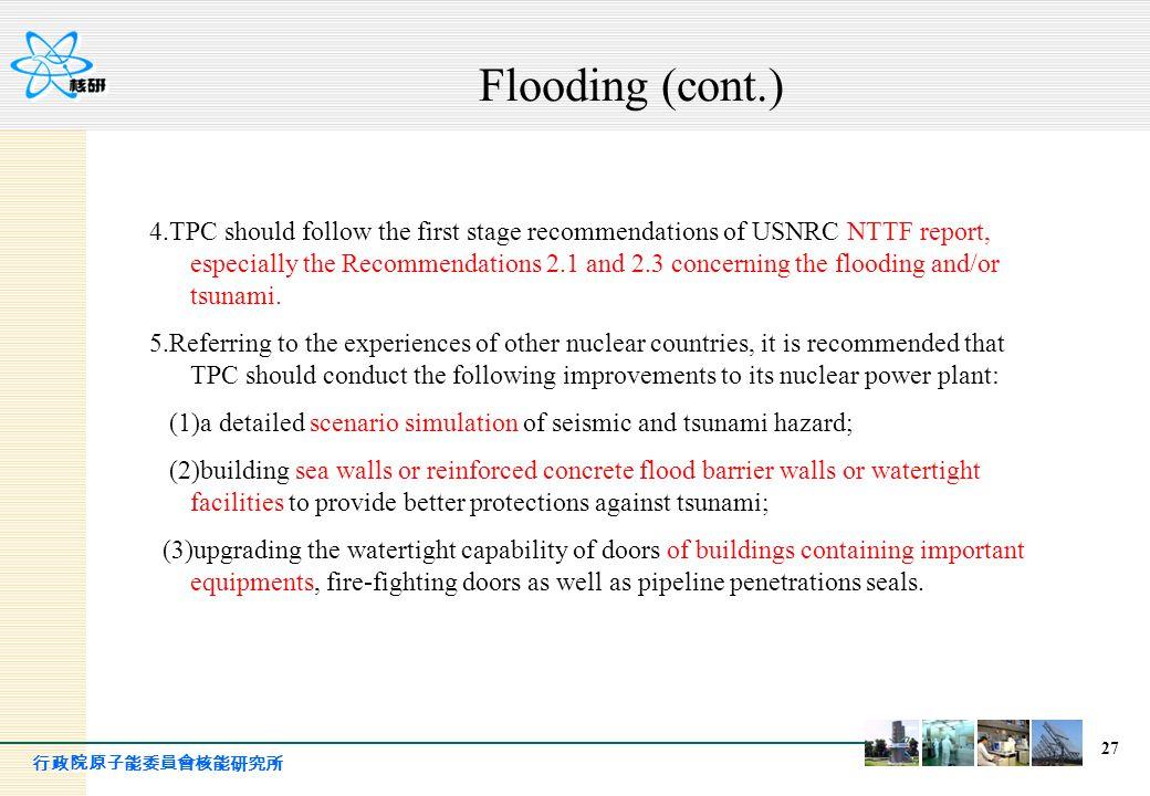 行政院原子能委員會核能研究所 27 Flooding (cont.) 4.TPC should follow the first stage recommendations of USNRC NTTF report, especially the Recommendations 2.1 and 2.