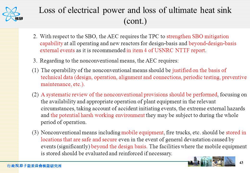 行政院原子能委員會核能研究所 43 Loss of electrical power and loss of ultimate heat sink (cont.) 2.With respect to the SBO, the AEC requires the TPC to strengthen SB
