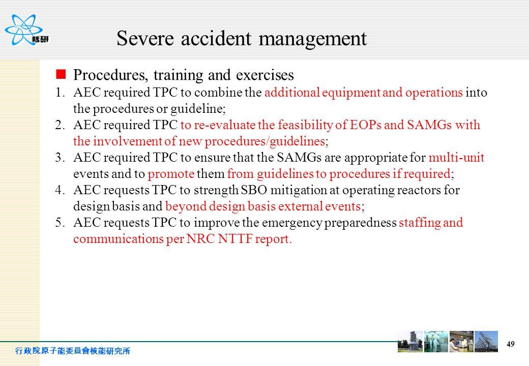 行政院原子能委員會核能研究所 49 Procedures, training and exercises 1.AEC required TPC to combine the additional equipment and operations into the procedures or guid