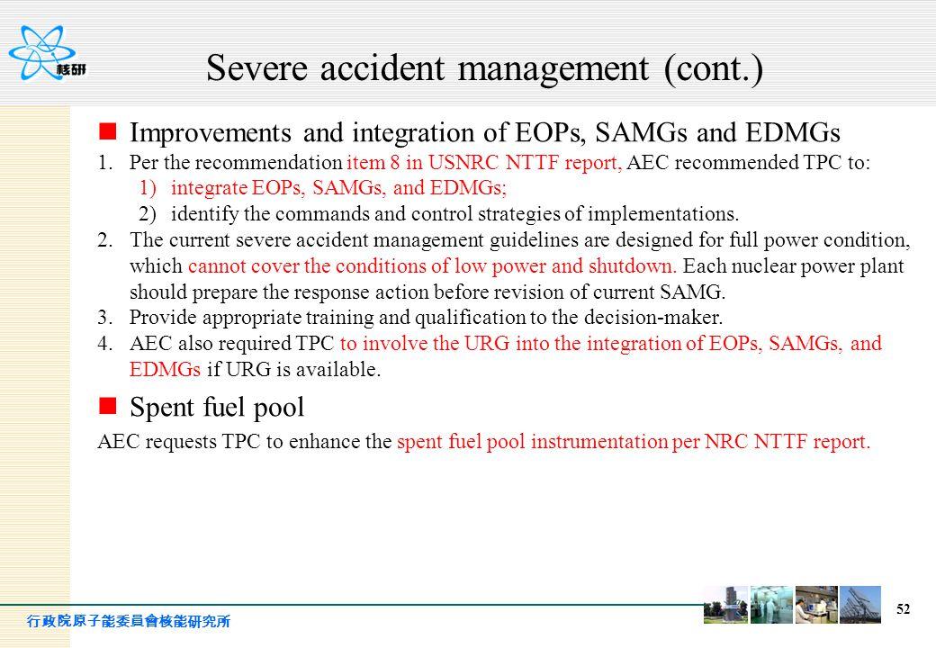 行政院原子能委員會核能研究所 52 Improvements and integration of EOPs, SAMGs and EDMGs 1.Per the recommendation item 8 in USNRC NTTF report, AEC recommended TPC to: