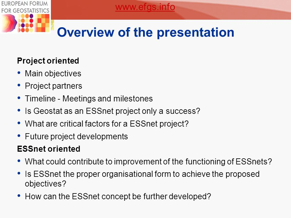 2 Overview of the presentation Project oriented Main objectives Project partners Timeline - Meetings and milestones Is Geostat as an ESSnet project only a success.