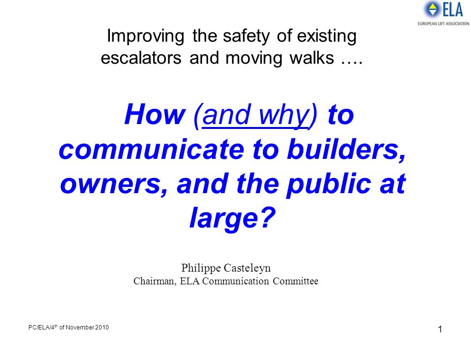 PC/ELA/4 th of November 2010 2 When you ride an escalator or moving walk, it must be safe and easy to use …