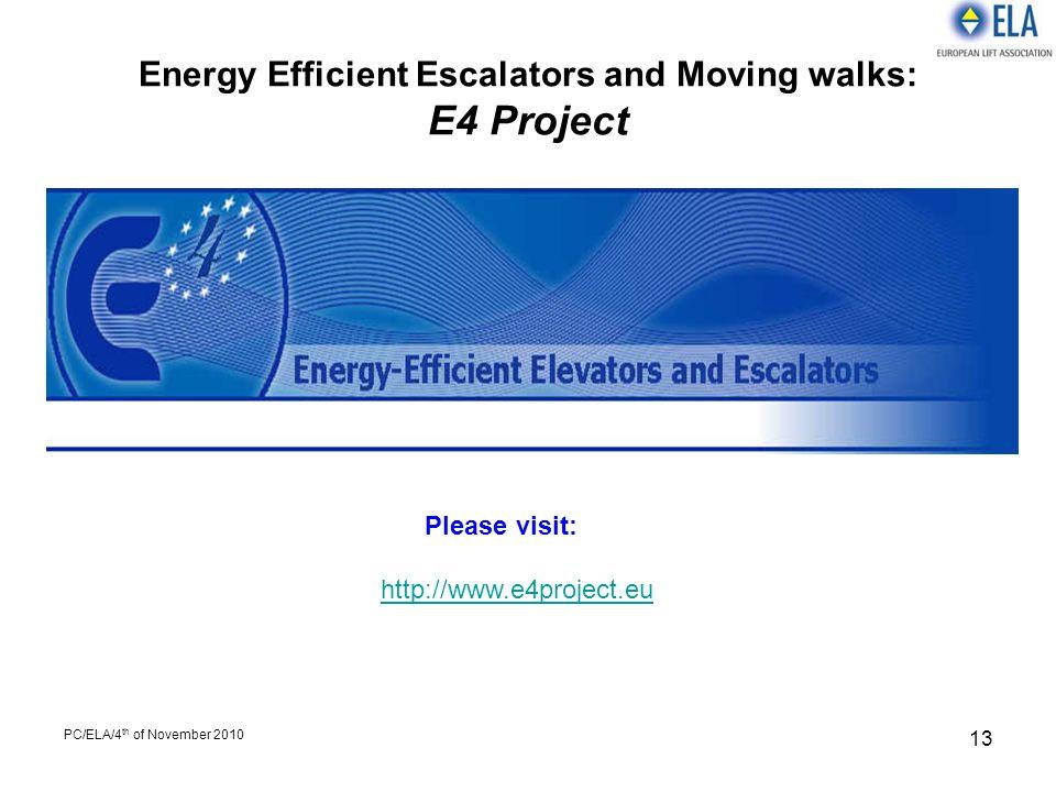 PC/ELA/4 th of November 2010 13 Energy Efficient Escalators and Moving walks: E4 Project Please visit: http://www.e4project.eu