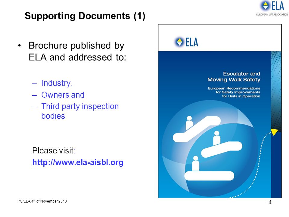 PC/ELA/4 th of November 2010 14 Brochure published by ELA and addressed to: –Industry, –Owners and –Third party inspection bodies Please visit: http:/