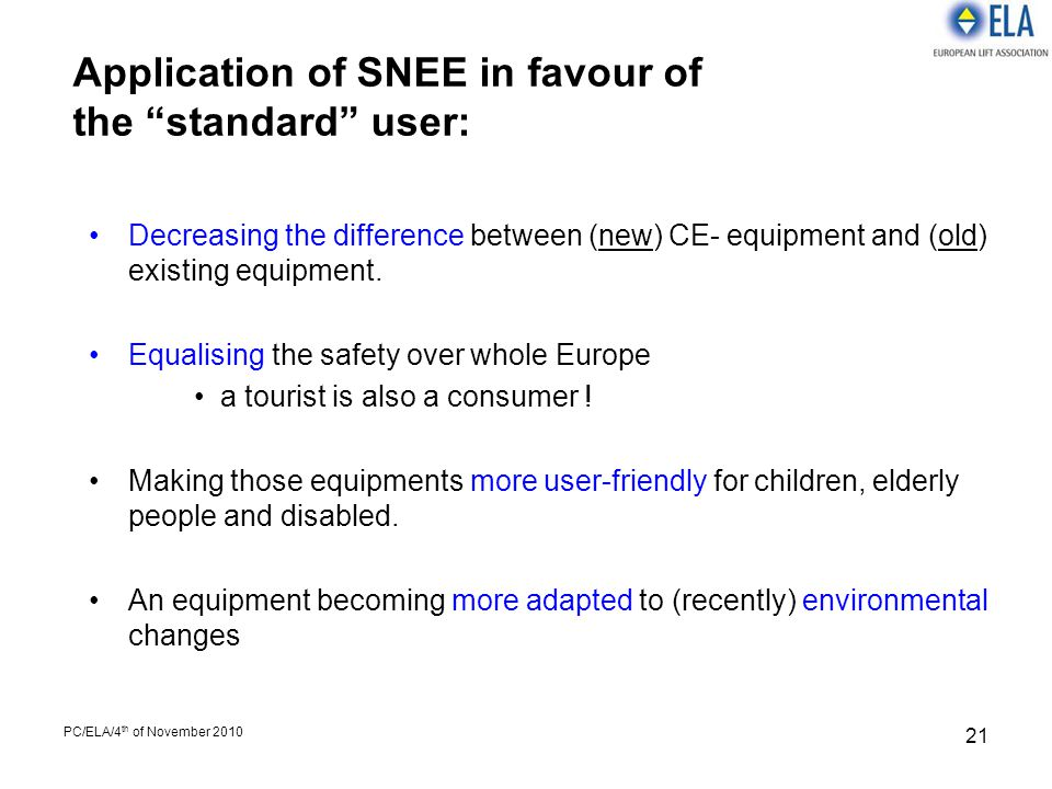 "PC/ELA/4 th of November 2010 21 Application of SNEE in favour of the ""standard"" user: Decreasing the difference between (new) CE- equipment and (old)"