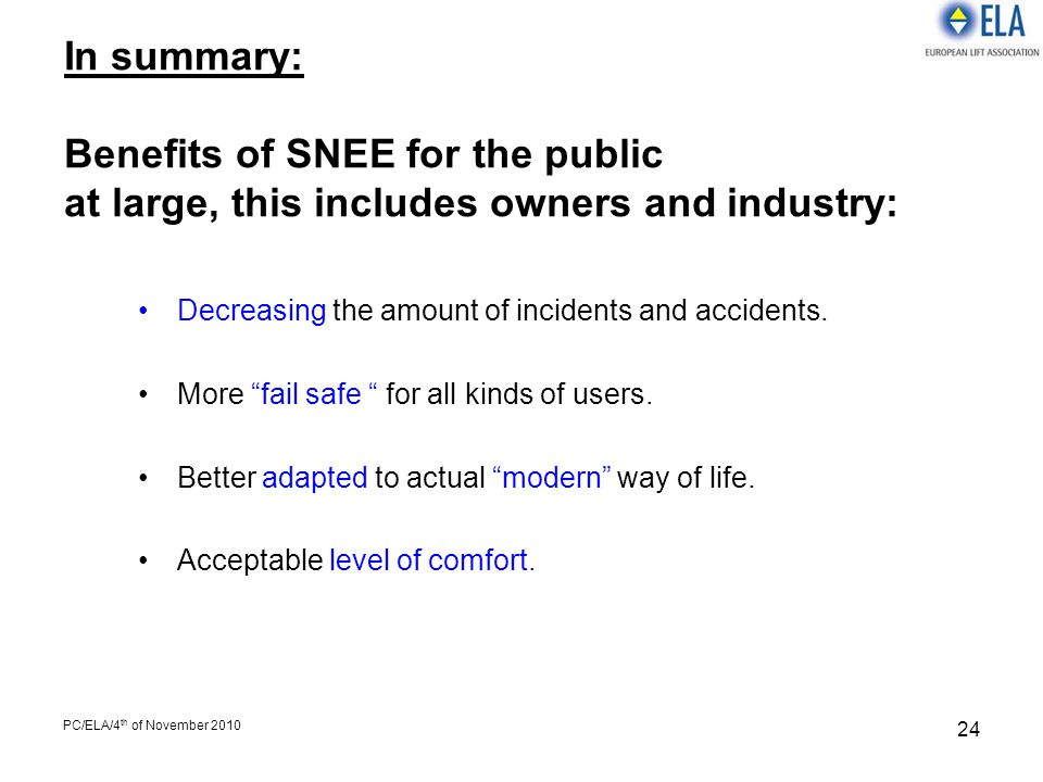 PC/ELA/4 th of November 2010 24 In summary: Benefits of SNEE for the public at large, this includes owners and industry: Decreasing the amount of inci